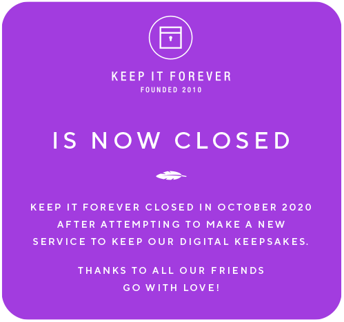Keep It Forever - A private place to keep the best from your digital path. - Messages, comments, chats, likes, pokes, photos and pixels that touch our heart and soul.